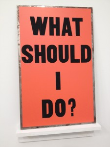 Allen Ruppersberg, 'What Should I Do?,' 1988, silkscreen on steel.